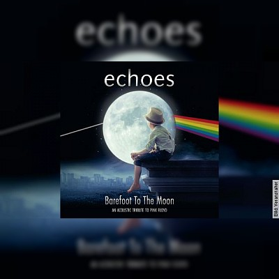 """echoes """"Barefoot To The Moon"""" - An Acoustic Tribute To Pink Floyd"""