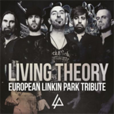 LIVING THEORY: A TRIBUTE TO LINKIN PARK - Worldwide Tribute to Linkin Park
